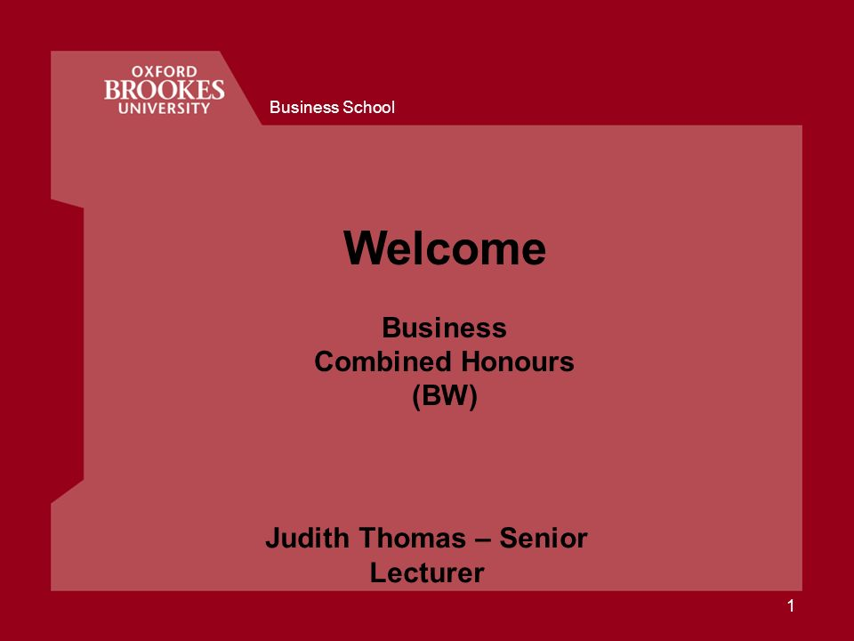 Business School 1 Welcome Business Combined Honours (BW) Judith Thomas – Senior Lecturer