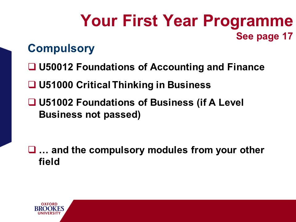 Your First Year Programme See page 17 Compulsory U50012 Foundations of Accounting and Finance U51000 Critical Thinking in Business U51002 Foundations