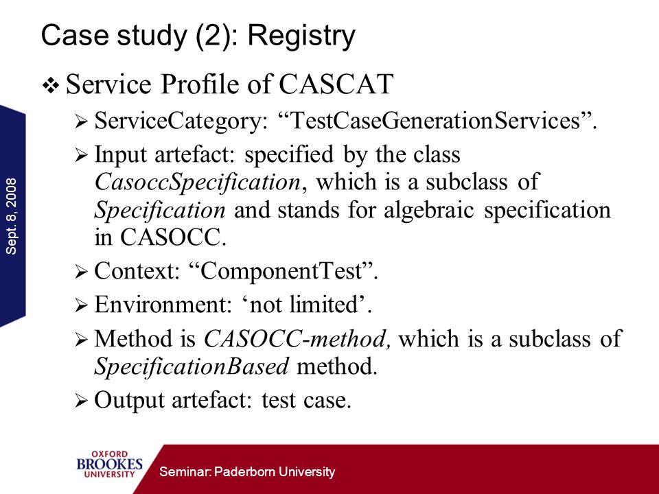 Sept. 8, 2008 Seminar: Paderborn University Case study (2): Registry Service Profile of CASCAT ServiceCategory: TestCaseGenerationServices. Input arte