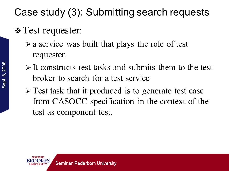 Sept. 8, 2008 Seminar: Paderborn University Case study (3): Submitting search requests Test requester: a service was built that plays the role of test