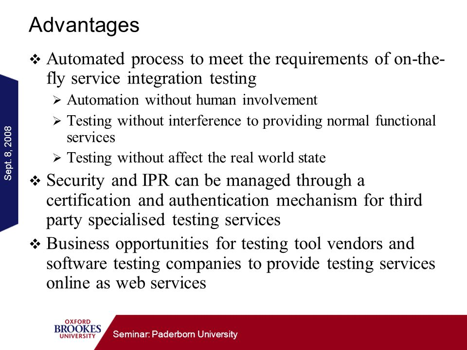 Sept. 8, 2008 Seminar: Paderborn University Advantages Automated process to meet the requirements of on-the- fly service integration testing Automatio