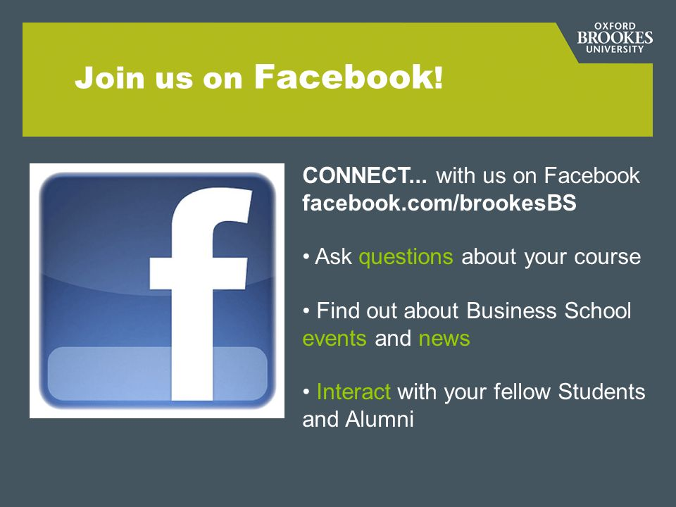 Join us on Facebook ! CONNECT... with us on Facebook facebook.com/brookesBS Ask questions about your course Find out about Business School events and