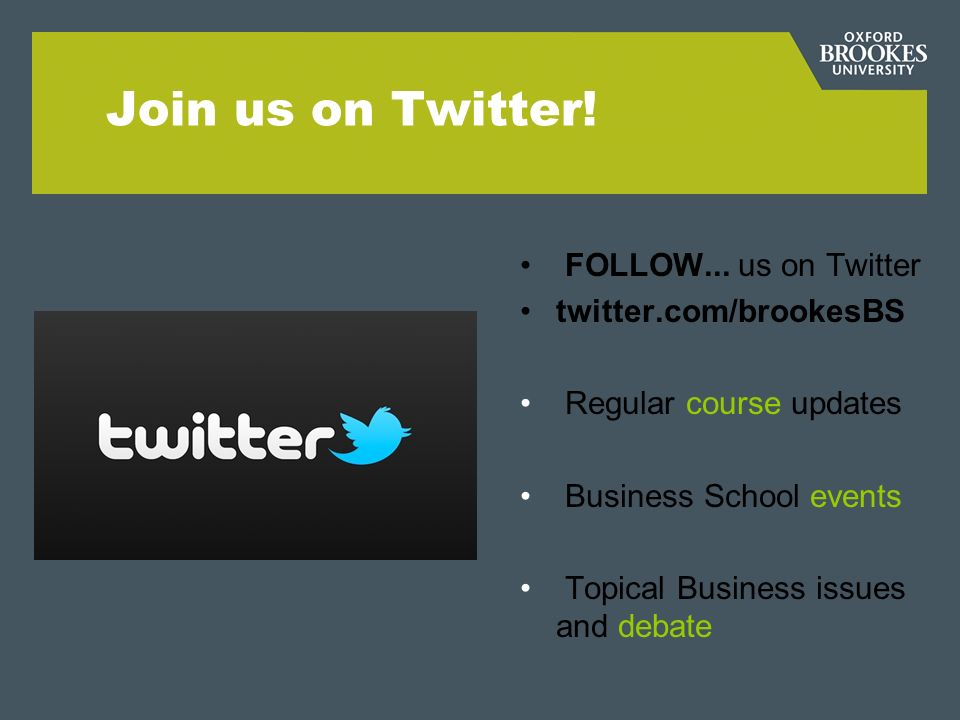 Join us on Twitter! FOLLOW... us on Twitter twitter.com/brookesBS Regular course updates Business School events Topical Business issues and debate