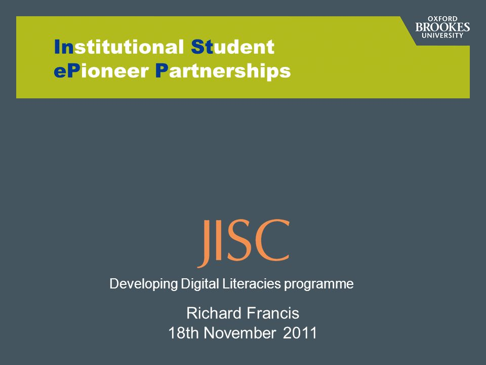 Institutional Student ePioneer Partnerships Richard Francis 18th November 2011 Developing Digital Literacies programme