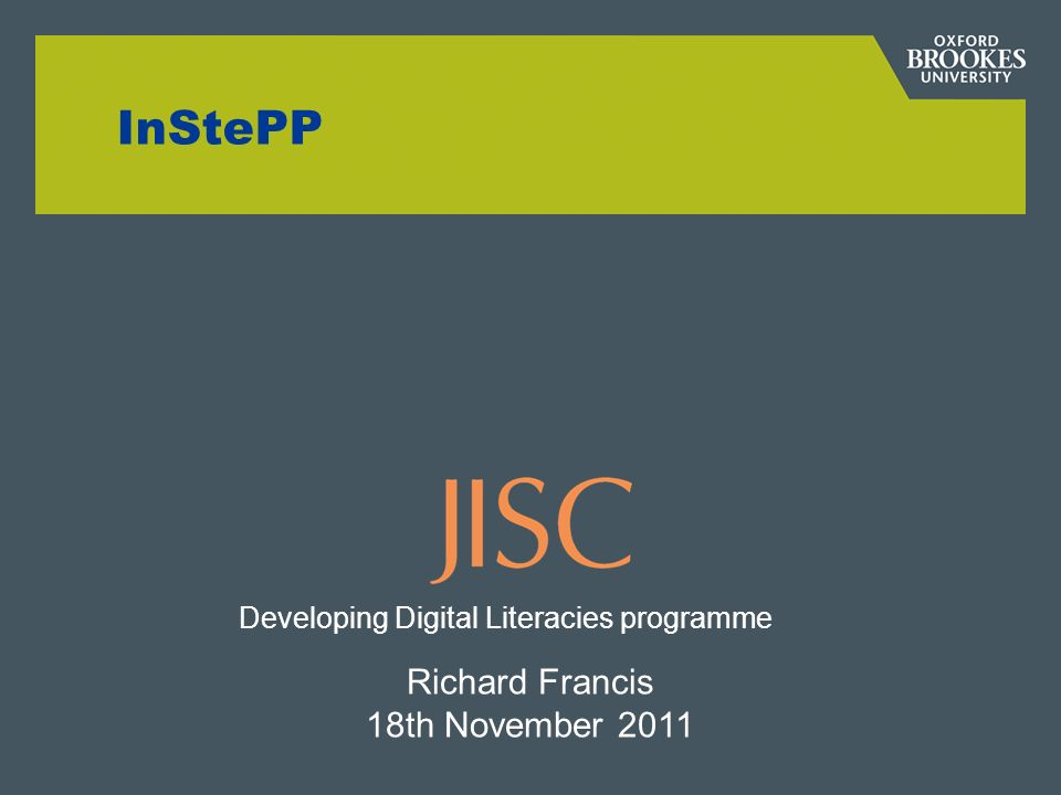 InStePP Richard Francis 18th November 2011 Developing Digital Literacies programme