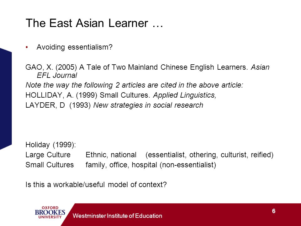 6 Westminster Institute of Education The East Asian Learner … Avoiding essentialism.
