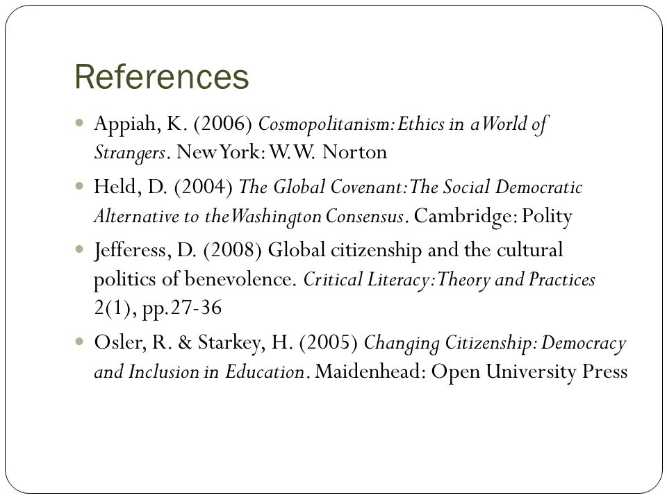 References Appiah, K. (2006) Cosmopolitanism: Ethics in a World of Strangers.