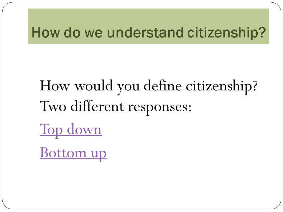 How do we understand citizenship. How would you define citizenship.