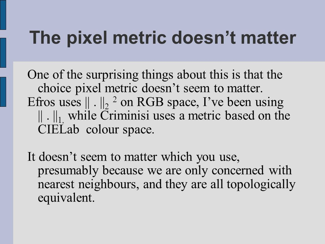 The pixel metric doesnt matter One of the surprising things about this is that the choice pixel metric doesnt seem to matter.