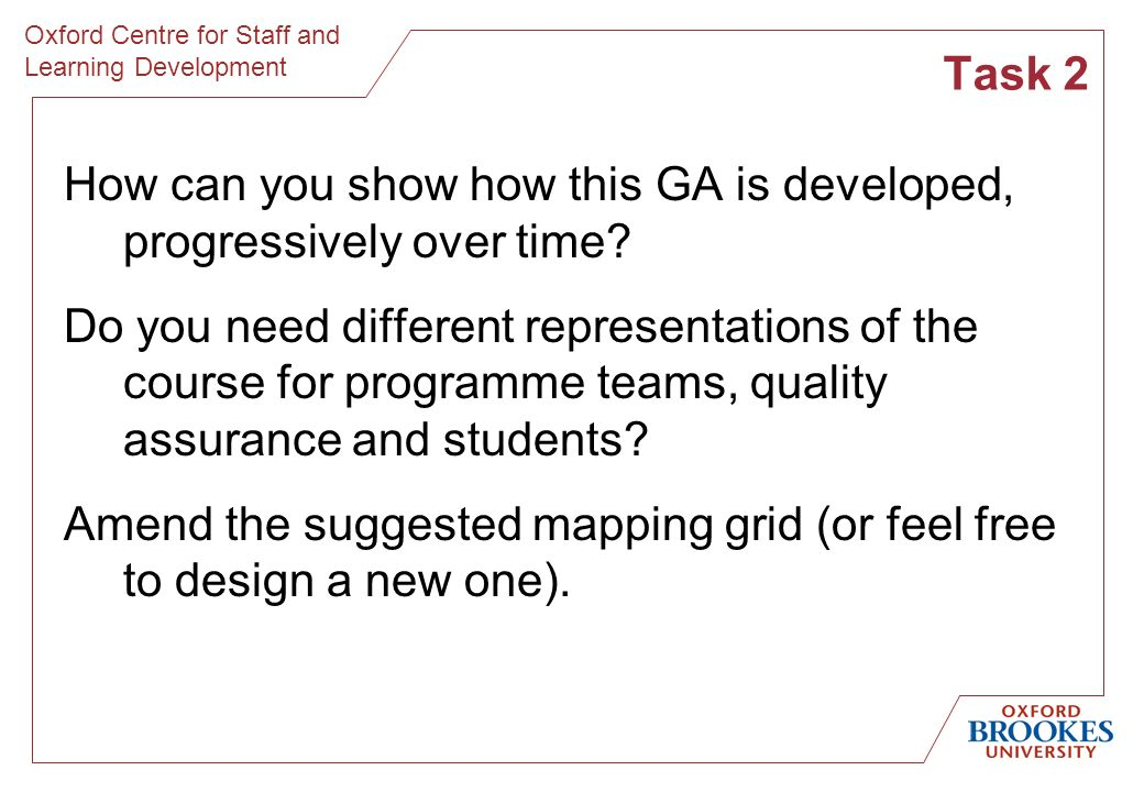 Oxford Centre for Staff and Learning Development How can you show how this GA is developed, progressively over time.