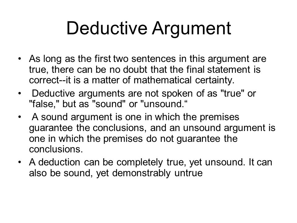 Deductive Argument As long as the first two sentences in this argument are true, there can be no doubt that the final statement is correct--it is a ma