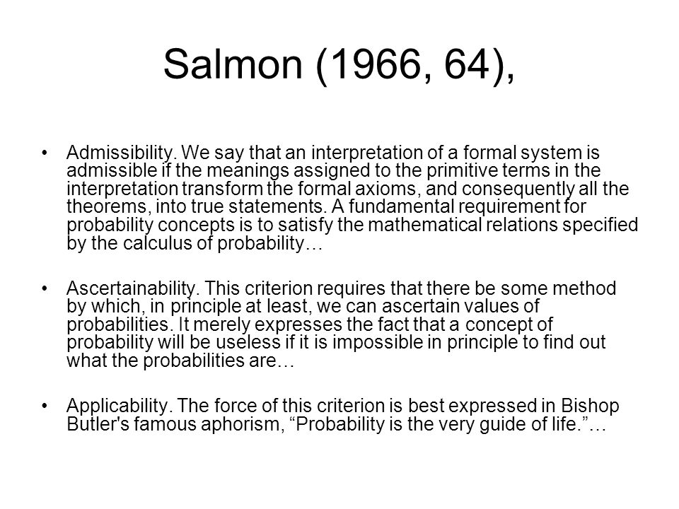 Salmon (1966, 64), Admissibility. We say that an interpretation of a formal system is admissible if the meanings assigned to the primitive terms in th