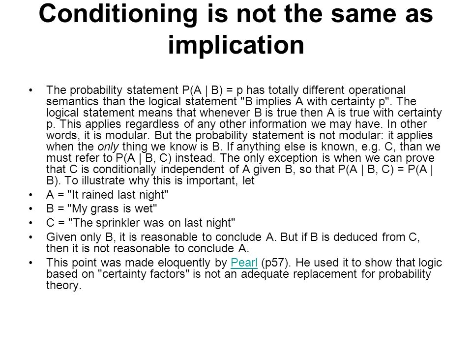 Conditioning is not the same as implication The probability statement P(A | B) = p has totally different operational semantics than the logical statem