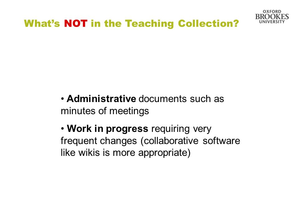 Directorate of Learning Resources Whats NOT in the Teaching Collection? Administrative documents such as minutes of meetings Work in progress requirin