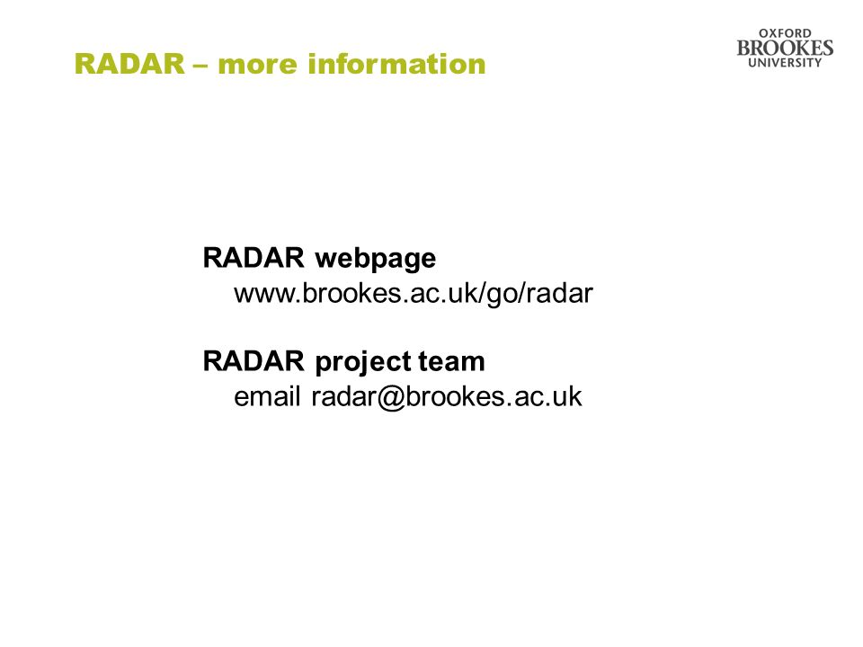 RADAR – more information RADAR webpage www.brookes.ac.uk/go/radar RADAR project team email radar@brookes.ac.uk