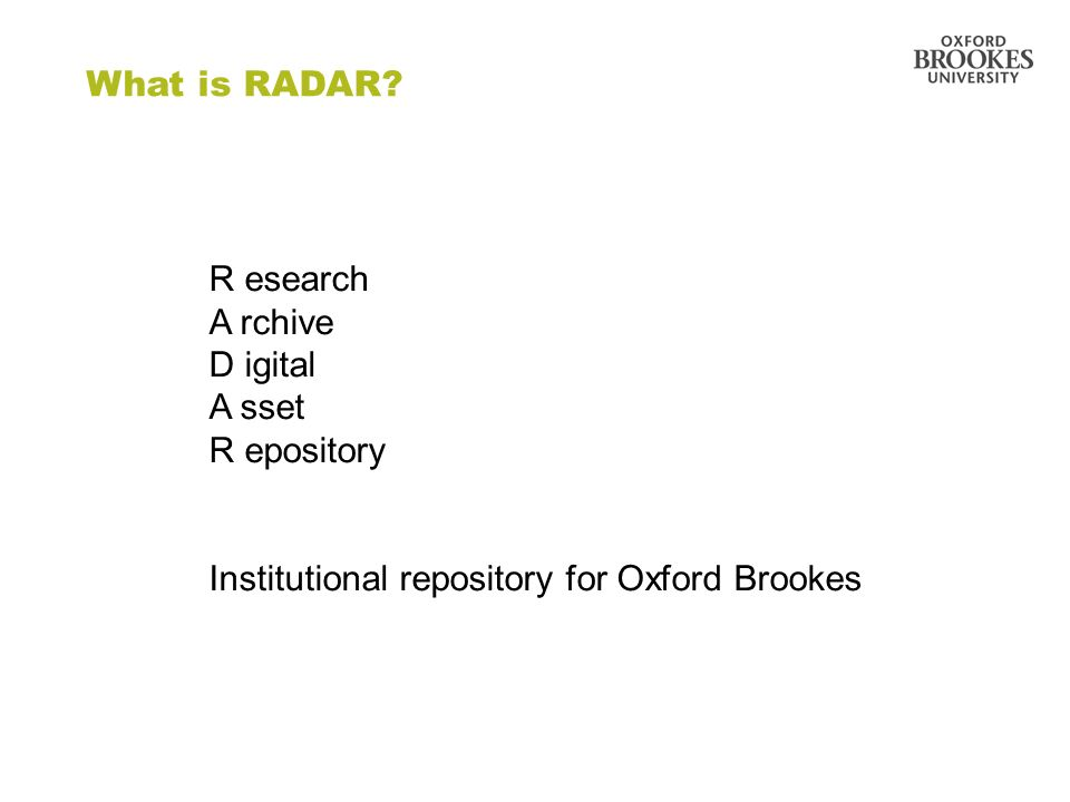 Directorate of Learning Resources What is RADAR? R esearch A rchive D igital A sset R epository Institutional repository for Oxford Brookes