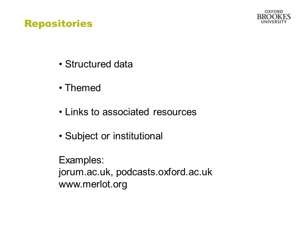Directorate of Learning Resources Repositories Structured data Themed Links to associated resources Subject or institutional Examples: jorum.ac.uk, po