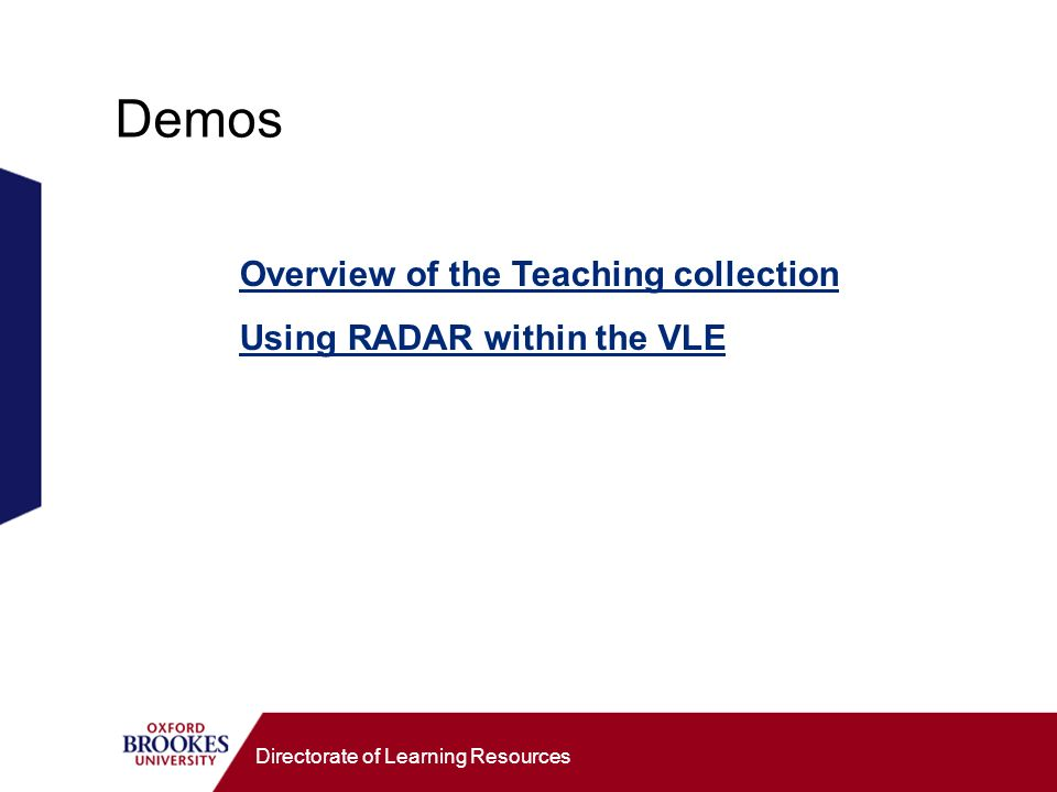 Directorate of Learning Resources Demos Overview of the Teaching collection Using RADAR within the VLE