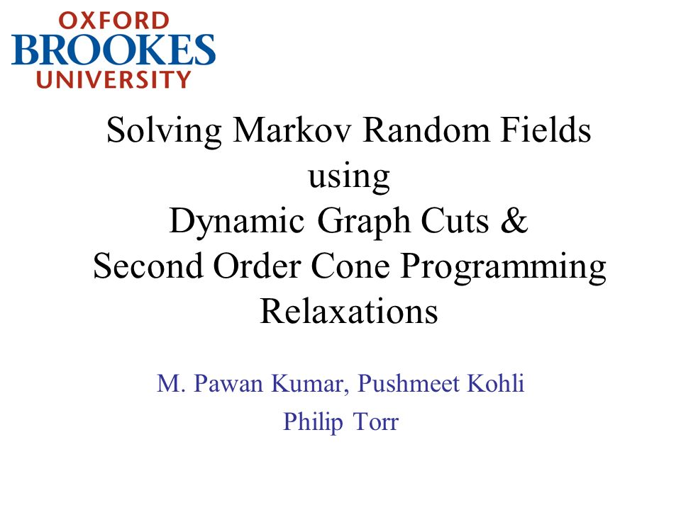 Solving Markov Random Fields using Dynamic Graph Cuts & Second Order Cone Programming Relaxations M.