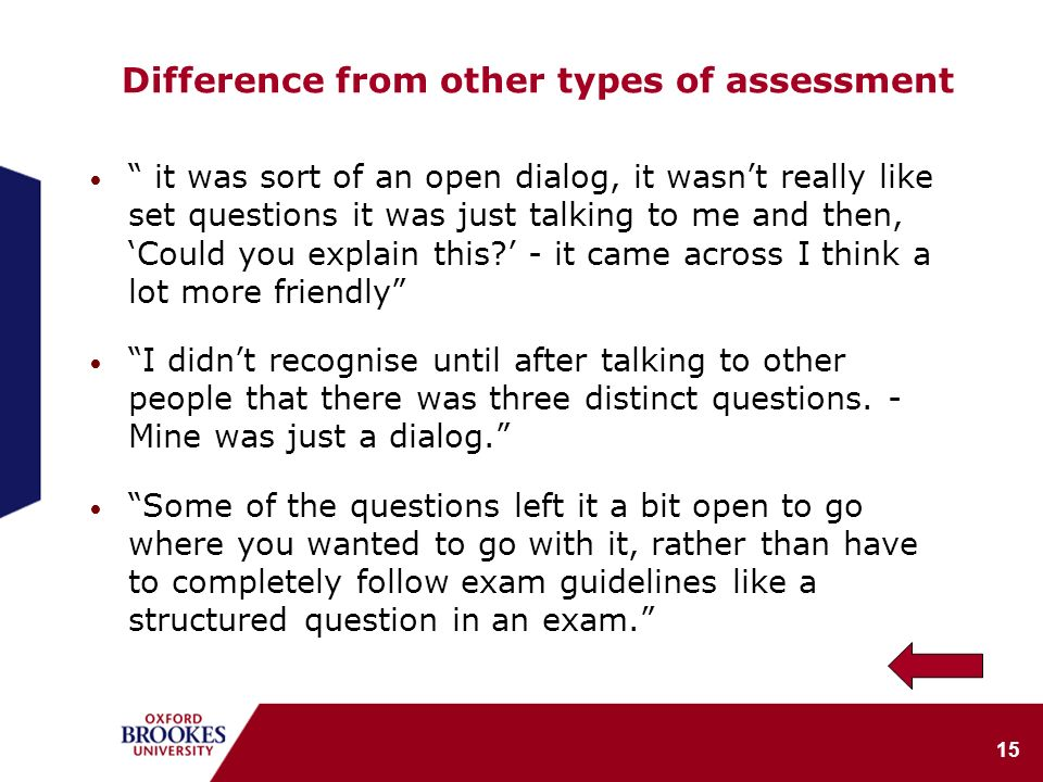 15 Difference from other types of assessment it was sort of an open dialog, it wasnt really like set questions it was just talking to me and then, Cou