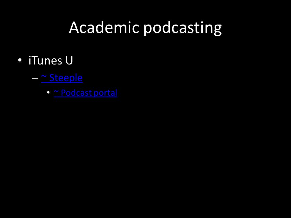 Academic podcasting iTunes U – ~ Steeple ~ Steeple ~ Podcast portal