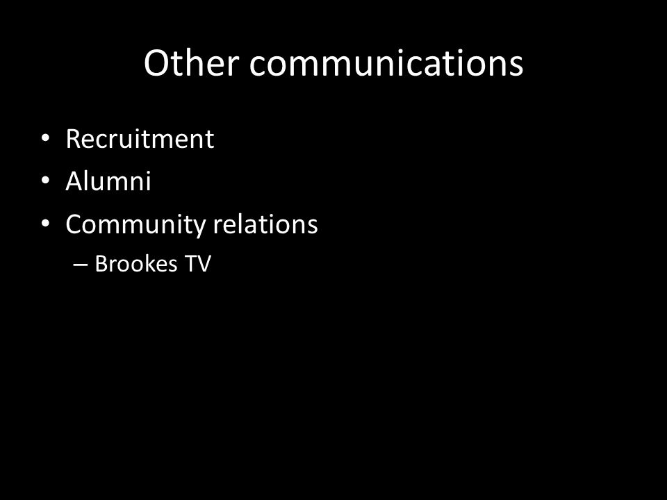 Other communications Recruitment Alumni Community relations – Brookes TV