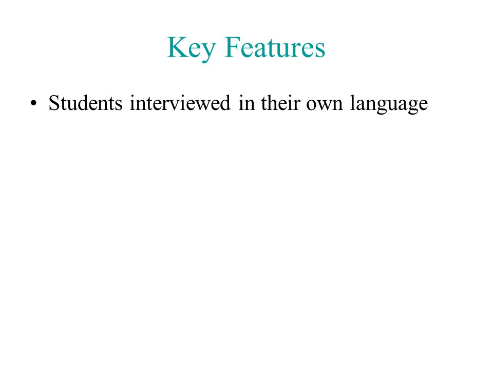 Key Features Students interviewed in their own language