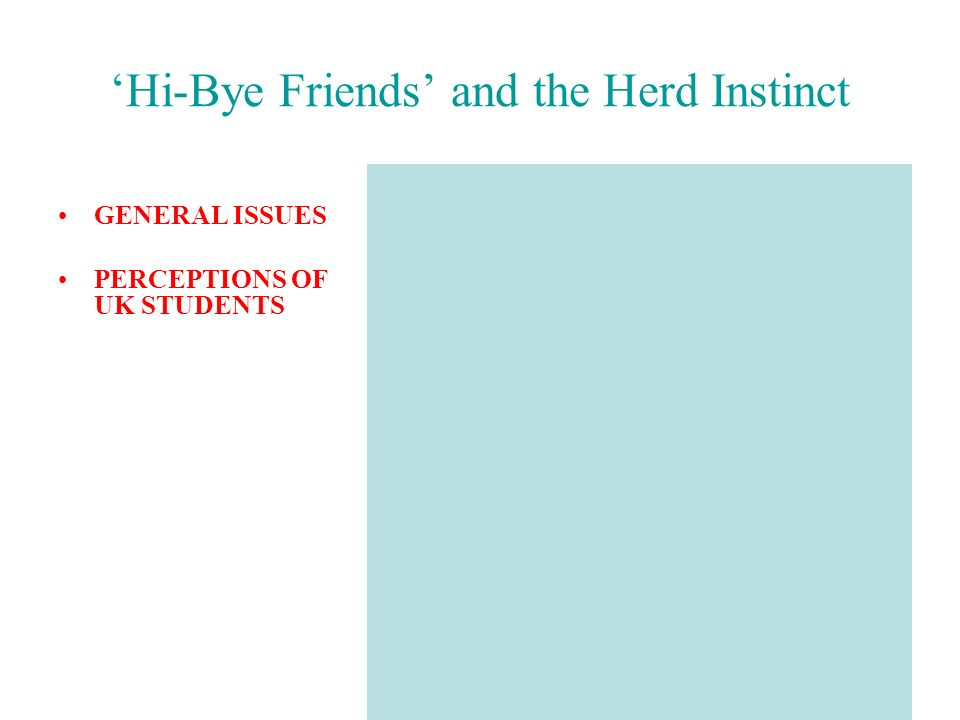 Hi-Bye Friends and the Herd Instinct GENERAL ISSUES PERCEPTIONS OF UK STUDENTS
