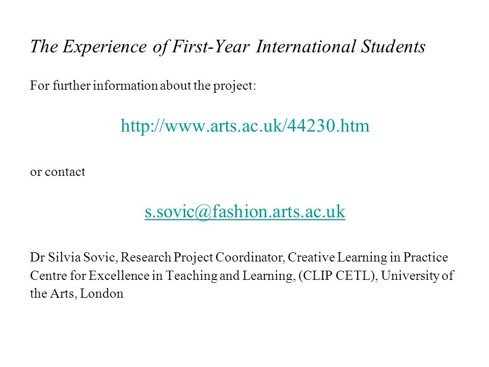 The Experience of First-Year International Students For further information about the project: http://www.arts.ac.uk/44230.htm or contact s.sovic@fash