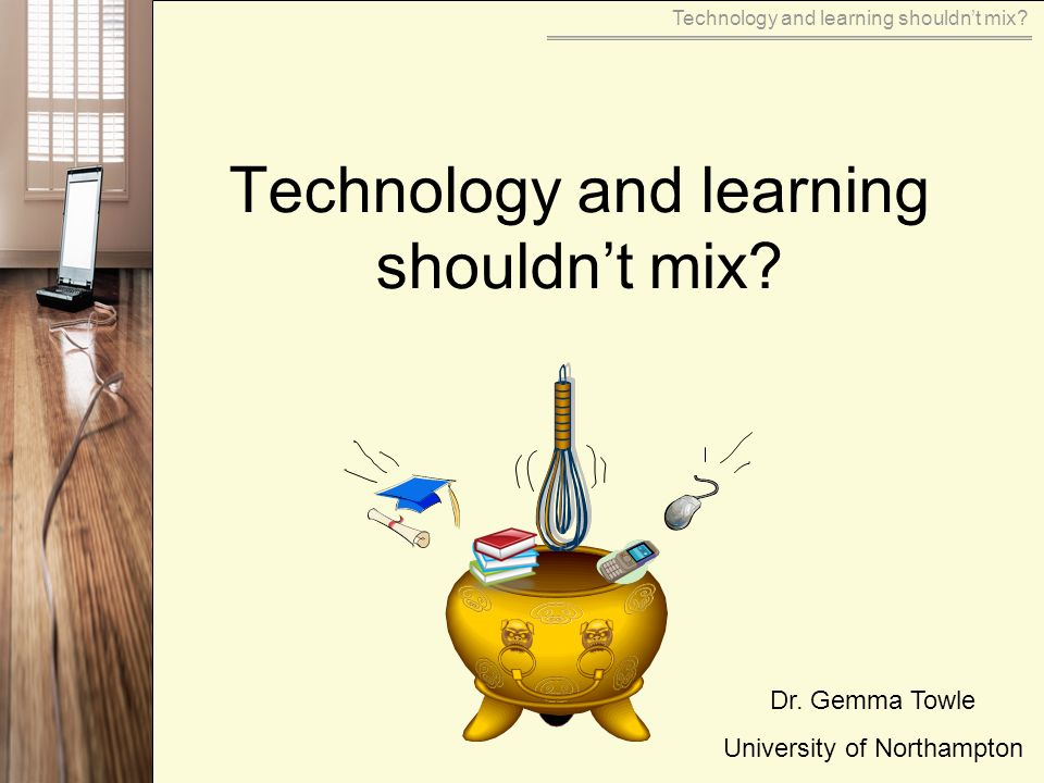 Technology and learning shouldnt mix Dr. Gemma Towle University of Northampton