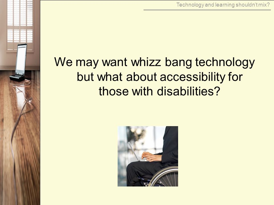 We may want whizz bang technology but what about accessibility for those with disabilities