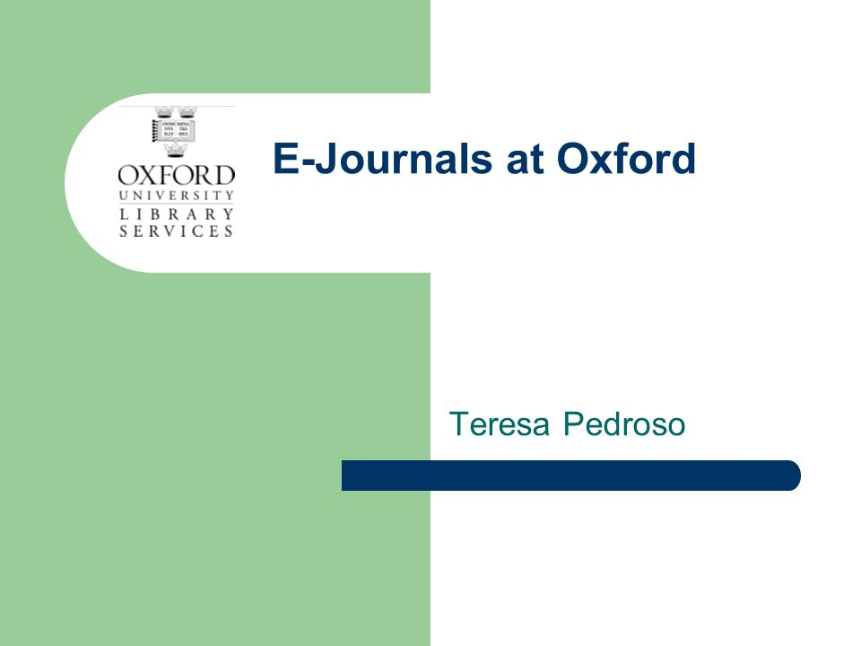E-Journals at Oxford Teresa Pedroso