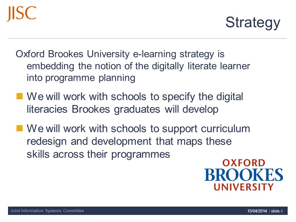 Joint Information Systems Committee 15/04/2014 | slide 5 Strategy: Oxford Brookes http://www.academy.gcal.ac.uk/llida/