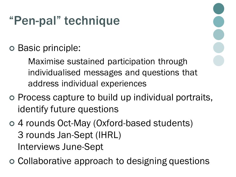Pen-pal technique Basic principle: Maximise sustained participation through individualised messages and questions that address individual experiences