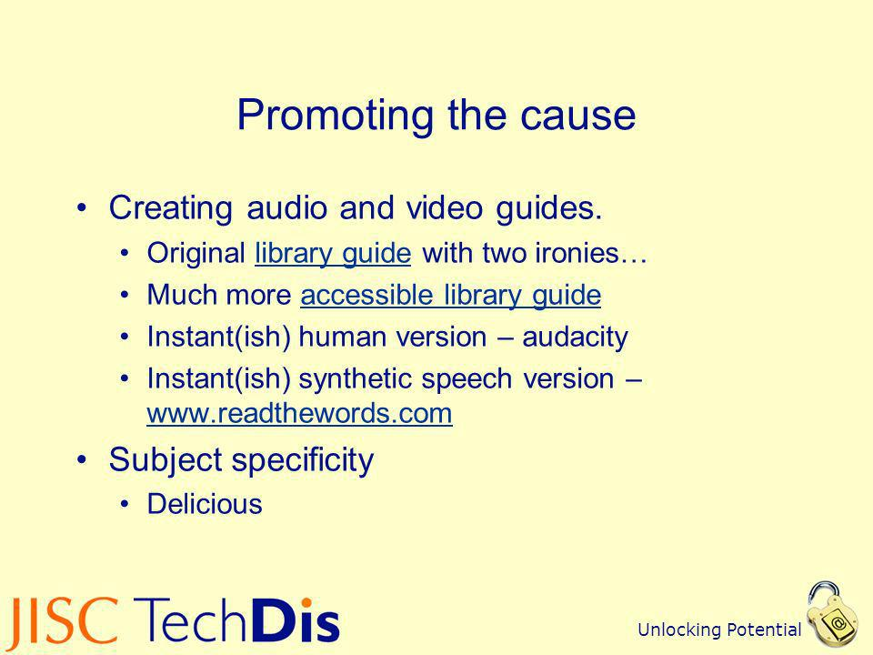 Unlocking Potential Promoting the cause Creating audio and video guides.