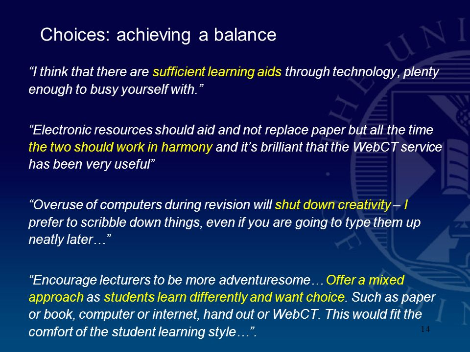 14 Choices: achieving a balance I think that there are sufficient learning aids through technology, plenty enough to busy yourself with.