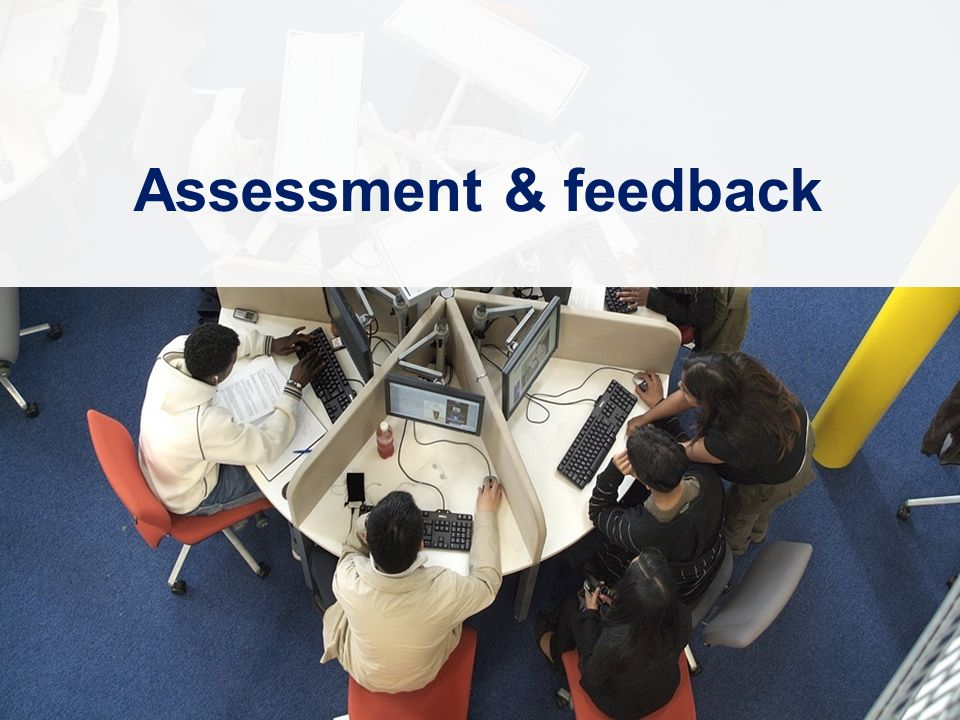 Learners Experiences of e-Learning Workshops: November 2008 – March 2009 Assessment & feedback