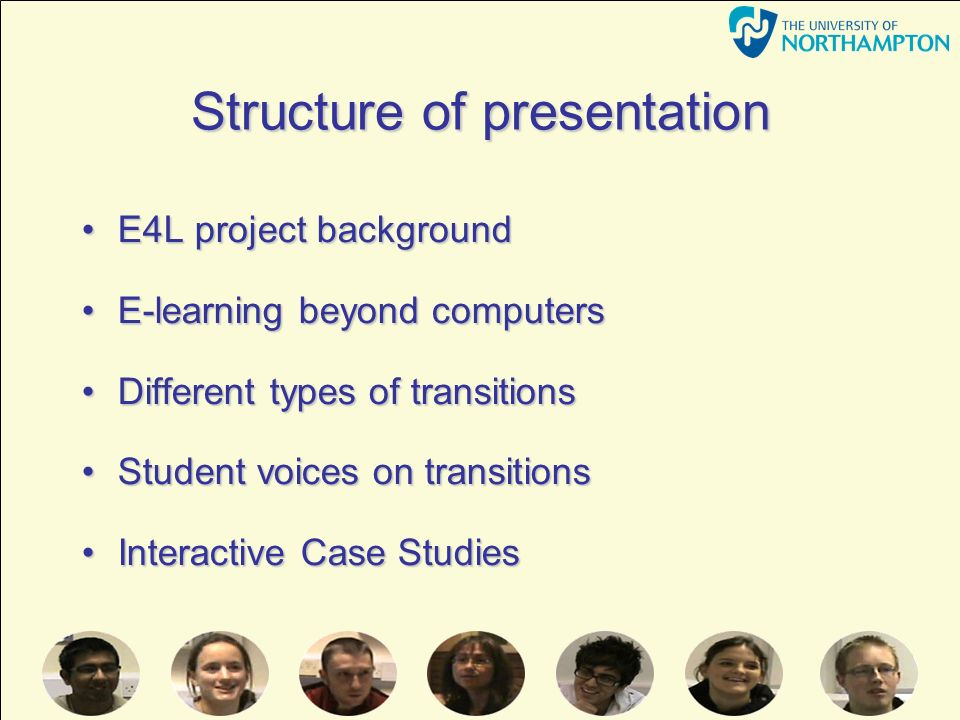 Structure of presentation E4L project backgroundE4L project background E-learning beyond computersE-learning beyond computers Different types of transitionsDifferent types of transitions Student voices on transitionsStudent voices on transitions Interactive Case StudiesInteractive Case Studies