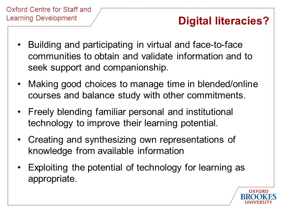 Oxford Centre for Staff and Learning Development Digital literacies? Building and participating in virtual and face-to-face communities to obtain and