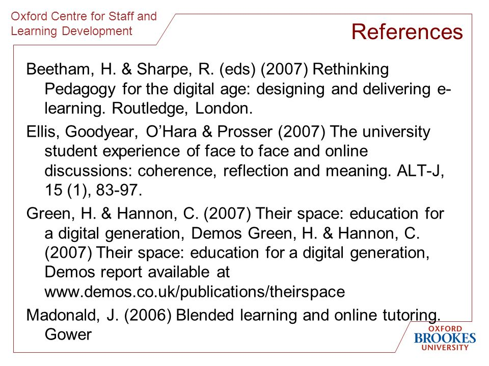 Oxford Centre for Staff and Learning Development Beetham, H. & Sharpe, R. (eds) (2007) Rethinking Pedagogy for the digital age: designing and deliveri