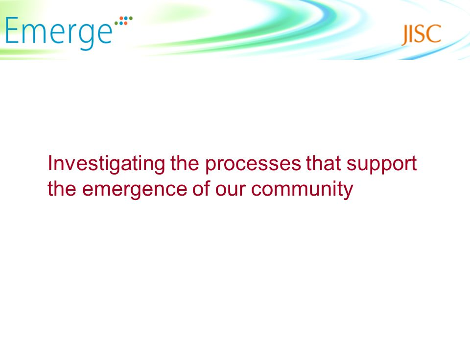 Investigating the processes that support the emergence of our community
