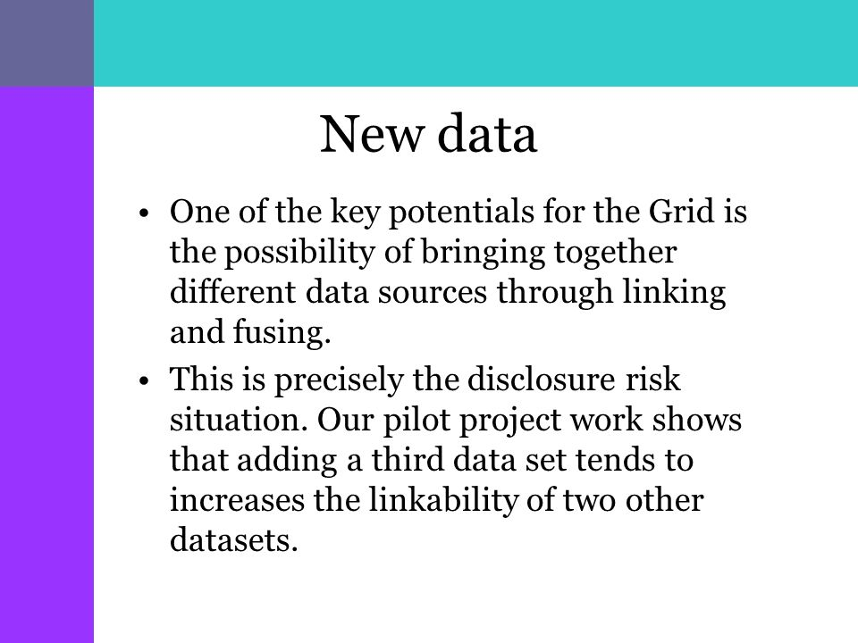 New data One of the key potentials for the Grid is the possibility of bringing together different data sources through linking and fusing.