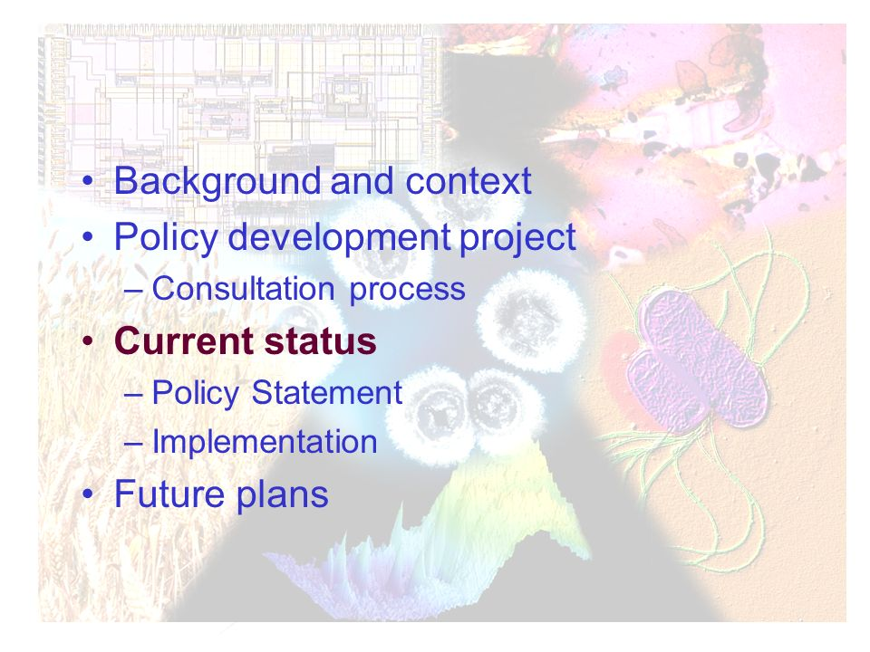 Background and context Policy development project –Consultation process Current status –Policy Statement –Implementation Future plans