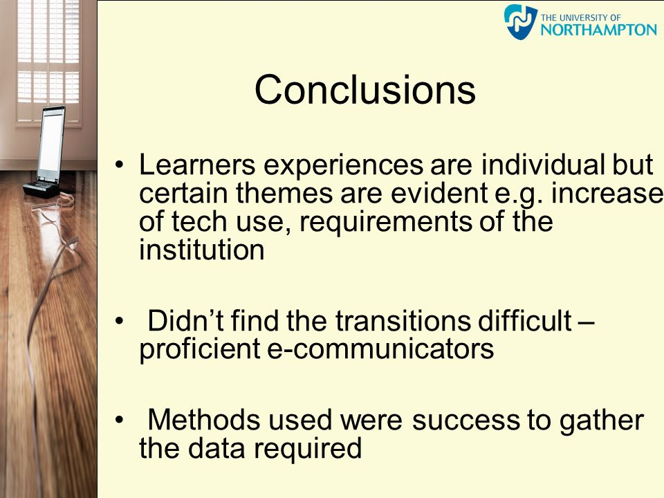 Conclusions Learners experiences are individual but certain themes are evident e.g.