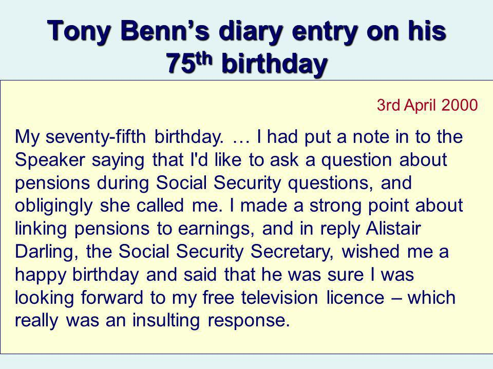 3rd April 2000 My seventy-fifth birthday. … I had put a note in to the Speaker saying that I'd like to ask a question about pensions during Social Sec