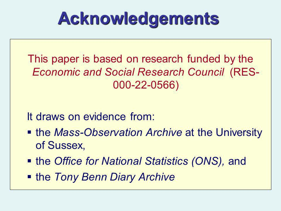 Acknowledgements This paper is based on research funded by the Economic and Social Research Council (RES- 000-22-0566) It draws on evidence from: the Mass-Observation Archive at the University of Sussex, the Office for National Statistics (ONS), and the Tony Benn Diary Archive
