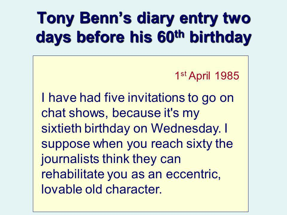 1 st April 1985 I have had five invitations to go on chat shows, because it's my sixtieth birthday on Wednesday. I suppose when you reach sixty the jo