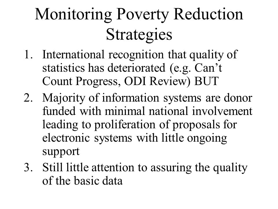 Monitoring Poverty Reduction Strategies 1.International recognition that quality of statistics has deteriorated (e.g.