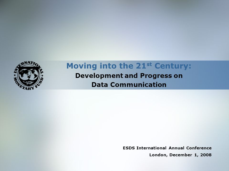 Moving into the 21 st Century: Development and Progress on Data Communication ESDS International Annual Conference London, December 1, 2008