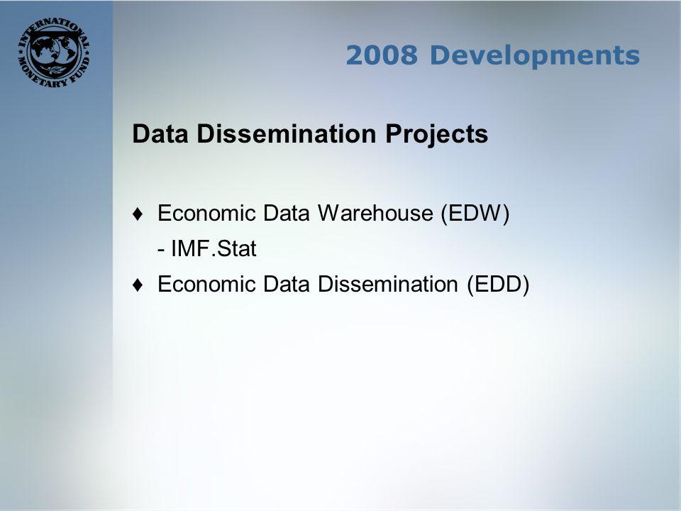 2008 Developments Data Dissemination Projects Economic Data Warehouse (EDW) - IMF.Stat Economic Data Dissemination (EDD)